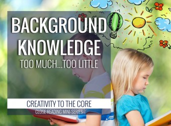 Background Knowledge & Close Reading - too much or too little