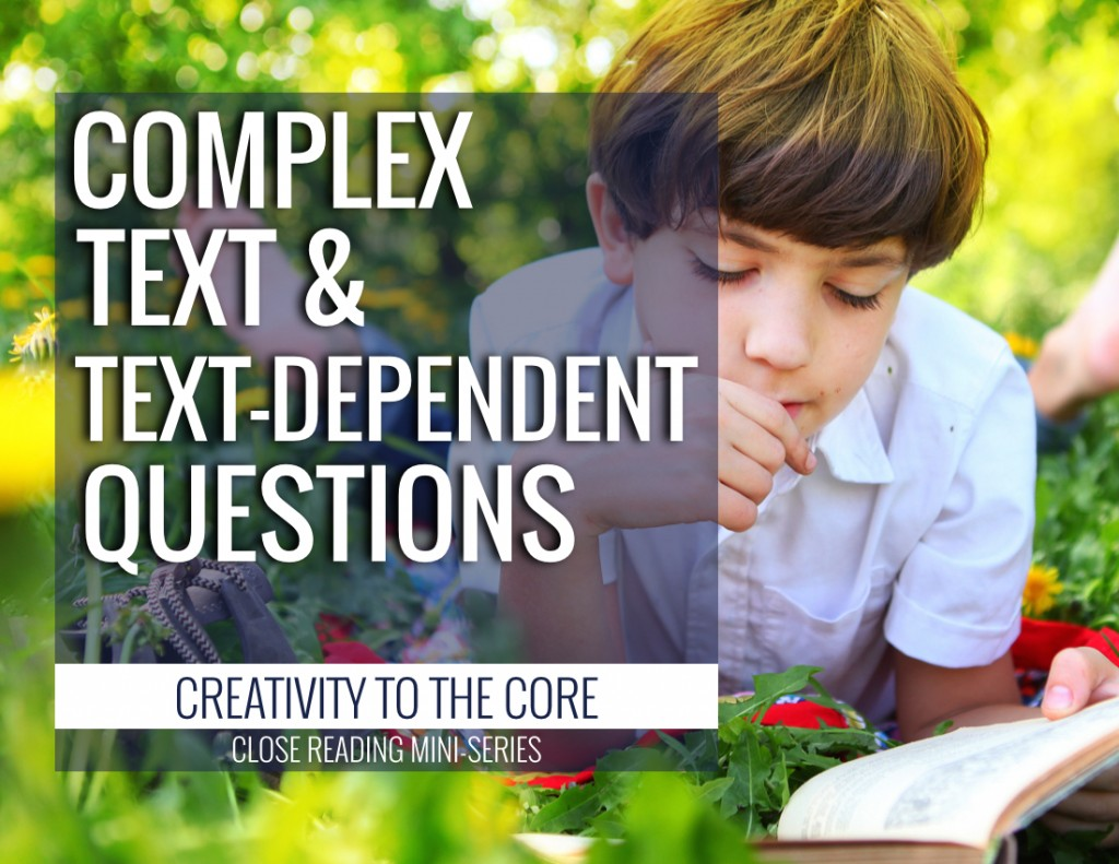 Close Reading - complex text & text dependent questions